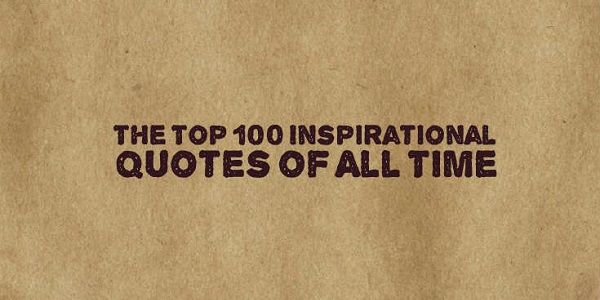 Top Ten Quotes Of All Time: The Top 100 Inspirational Quotes Of All Time