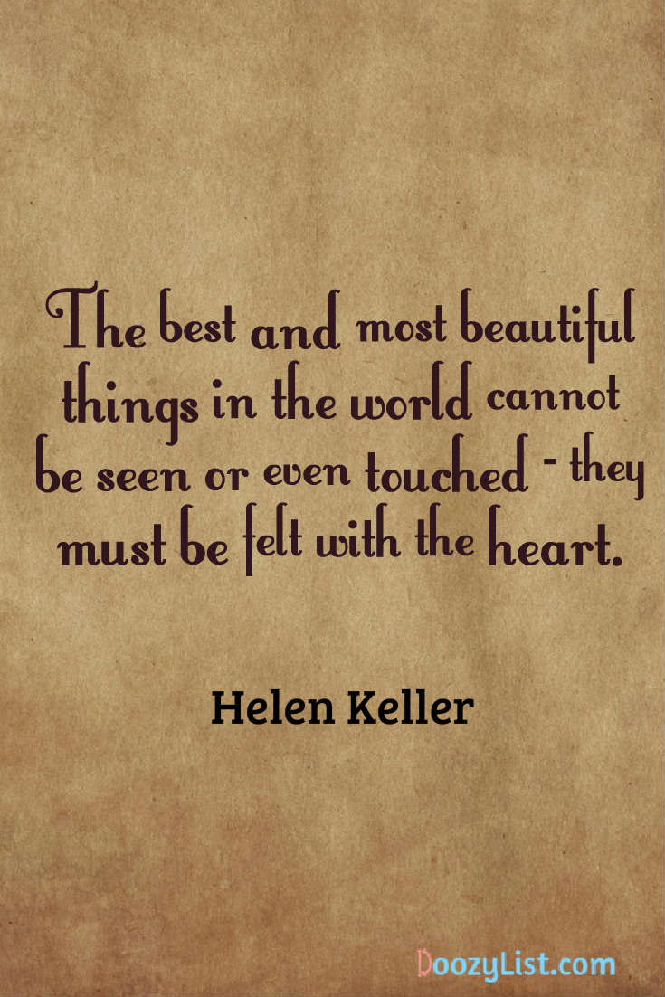 4 the best and most beautiful things in the world cannot be seen or even touched they must be felt with the heart helen keller