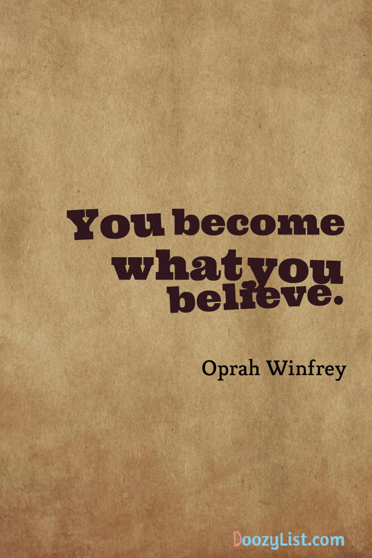You become what you believe. Oprah Winfrey