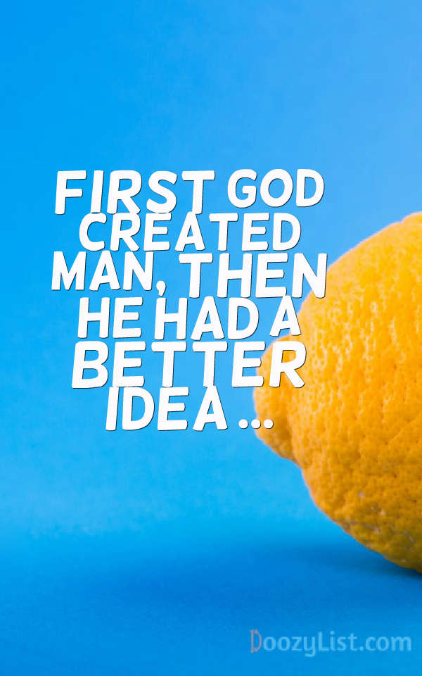 First God created man, then he had a better idea ...