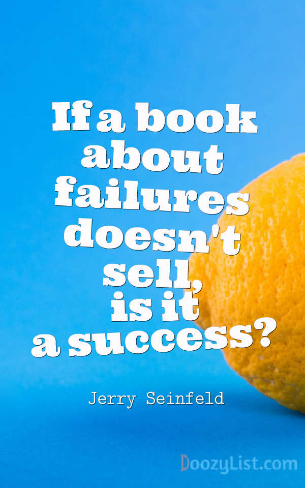 If a book about failures doesn't sell, is it a success? Jerry Seinfeld