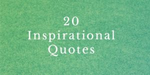 20 Inspirational Quotes