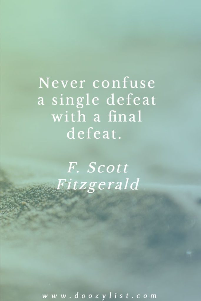 Never confuse a single defeat with a final defeat. F. Scott Fitzgerald